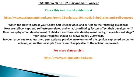 PSY 104 Week 5 DQ 2 Play and Self-Concept Check this A+ tutorial guideline at