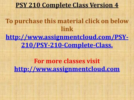 PSY 210 Complete Class Version 4 To purchase this material click on below link  210/PSY-210-Complete-Class. For more.