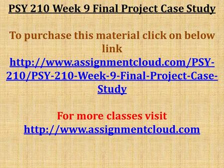 PSY 210 Week 9 Final Project Case Study To purchase this material click on below link  210/PSY-210-Week-9-Final-Project-Case-