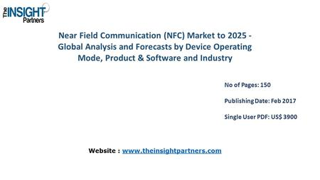 Near Field Communication (NFC) Market to Global Analysis and Forecasts by Device Operating Mode, Product & Software and Industry No of Pages: 150.