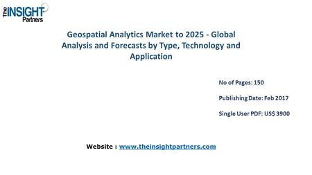Geospatial Analytics Market to Global Analysis and Forecasts by Type, Technology and Application No of Pages: 150 Publishing Date: Feb 2017 Single.
