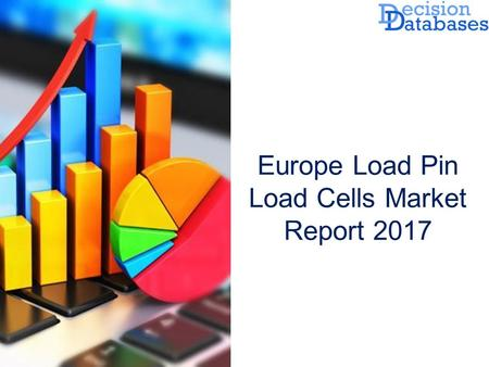 Europe Load Pin Load Cells  Market: Size, Share and Market Forecasts 2017