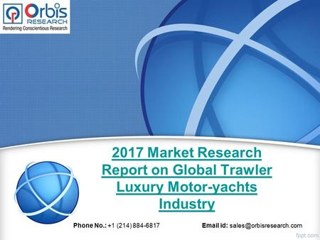 2017 Market Research Report on Global Trawler Luxury Motor-yachts Industry Phone No.: +1 (214) id: