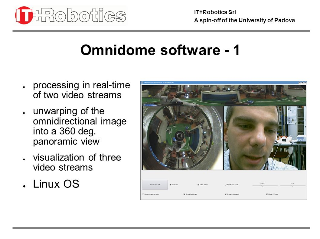 IT+Robotics Srl A spin-off of the University of Padova Omnidome software - 2 motion detection in the omnidirectional image intrusion detection in the omnidirectional image priority target tracking alternate target tracking