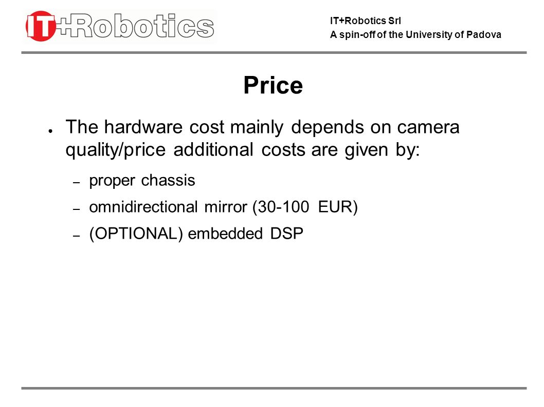 IT+Robotics Srl A spin-off of the University of Padova Timing First products three months from contract Notes: Omnidome is a registered trade mark Omnidome is a patent of A.