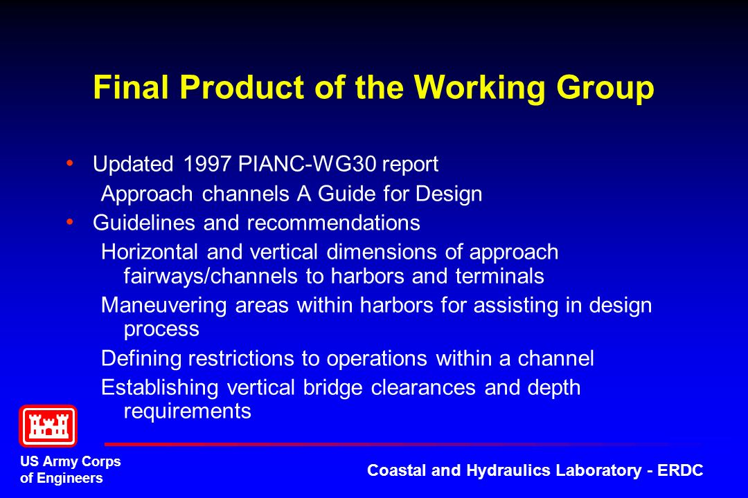 US Army Corps of Engineers Coastal and Hydraulics Laboratory - ERDC Method of Approach Vertical motions of ships in approach channels (due to squat, wave- induced motions, dynamic effects etc.) Vertical clearances under bridges, overhead cables etc.