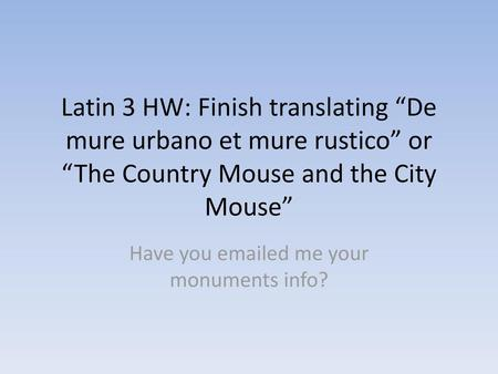 Have you  ed me your monuments info?