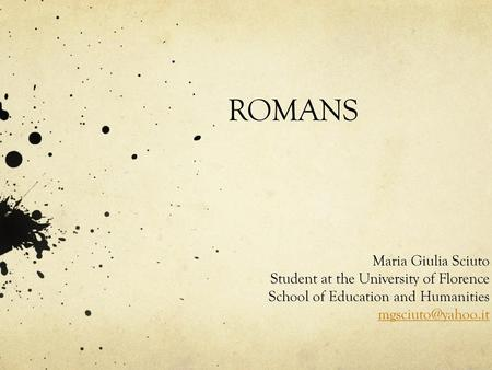 ROMANS Maria Giulia Sciuto Student at the University of Florence
