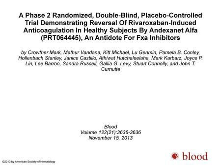 A Phase 2 Randomized, Double-Blind, Placebo-Controlled Trial Demonstrating Reversal Of Rivaroxaban-Induced Anticoagulation In Healthy Subjects By Andexanet.