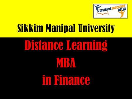 Sikkim Manipal University Distance Learning MBA in Finance.