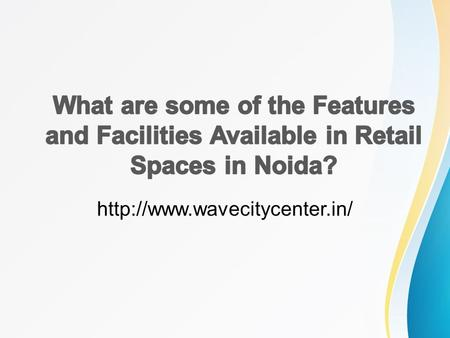 What are some of the Features and Facilities Available in Retail Spaces in Noida?
