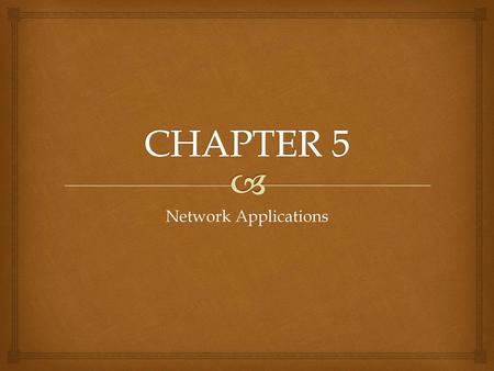 CHAPTER 5 Network Applications.