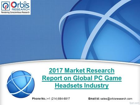 2017 Market Research Report on Global PC Game Headsets Industry Phone No.: +1 (214) id: