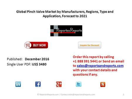 Global Pinch Valve Market by Manufacturers, Regions, Type and Application, Forecast to 2021 Published: December 2016 Single User PDF: US$ 3480 Order this.