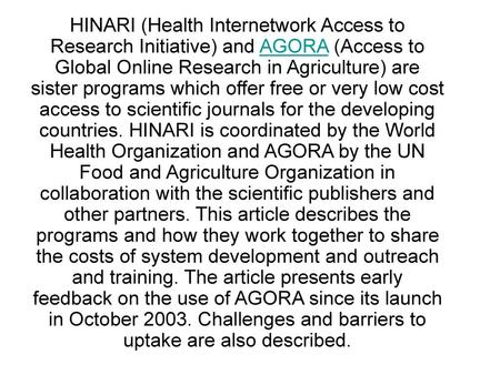HINARI (Health Internetwork Access to Research Initiative) and AGORA (Access to Global Online Research in Agriculture) are sister programs which offer.