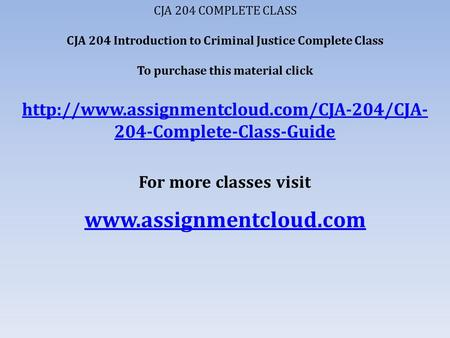 CJA 204 COMPLETE CLASS CJA 204 Introduction to Criminal Justice Complete Class To purchase this material click