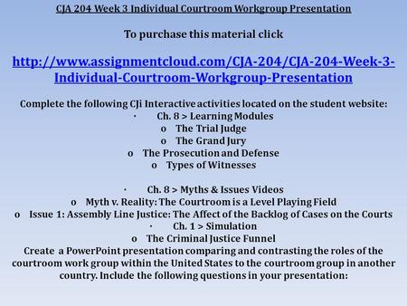 CJA 204 Week 3 Individual Courtroom Workgroup Presentation To purchase this material click  Individual-Courtroom-Workgroup-Presentation.