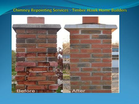 Chimney Repointing Services - Timber Hawk Home Builders