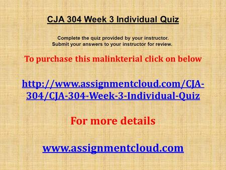 CJA 304 Week 3 Individual Quiz Complete the quiz provided by your instructor. Submit your answers to your instructor for review. To purchase this malinkterial.