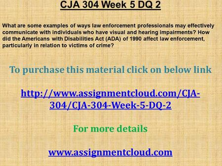 CJA 304 Week 5 DQ 2 What are some examples of ways law enforcement professionals may effectively communicate with individuals who have visual and hearing.