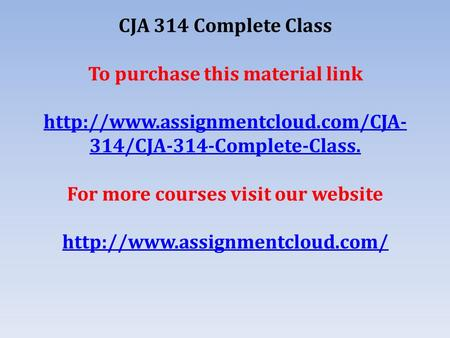 CJA 314 Complete Class To purchase this material link  314/CJA-314-Complete-Class. For more courses visit our website.