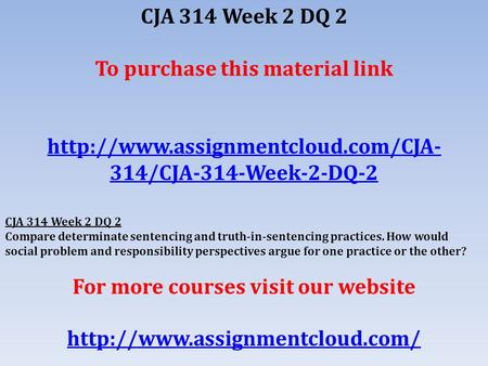 CJA 314 Week 2 DQ 2 To purchase this material link  314/CJA-314-Week-2-DQ-2 CJA 314 Week 2 DQ 2 Compare determinate.