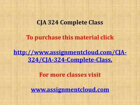 CJA 324 Complete Class To purchase this material click  324/CJA-324-Complete-Classhttp://www.assignmentcloud.com/CJA-