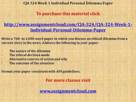 CJA 324 Week 1 Individual Personal Dilemma Paper To purchase this material click  Individual-Personal-Dilemma-Paper.