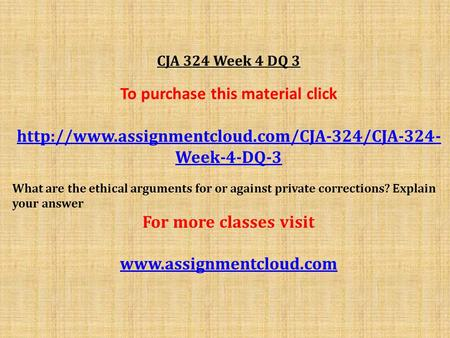 CJA 324 Week 4 DQ 3 To purchase this material click  Week-4-DQ-3 What are the ethical arguments for or against.