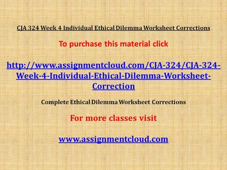 CJA 324 Week 4 Individual Ethical Dilemma Worksheet Corrections To purchase this material click  Week-4-Individual-Ethical-Dilemma-Worksheet-