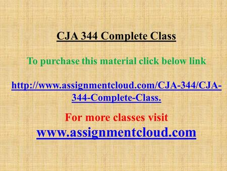 CJA 344 Complete Class To purchase this material click below link  344-Complete-Classhttp://www.assignmentcloud.com/CJA-344/CJA-