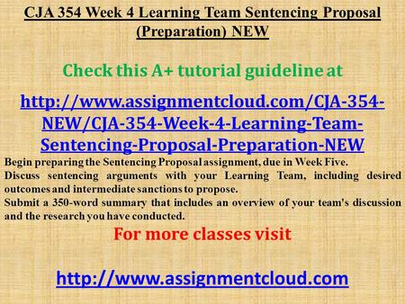 CJA 354 Week 4 Learning Team Sentencing Proposal (Preparation) NEW Check this A+ tutorial guideline at  NEW/CJA-354-Week-4-Learning-Team-