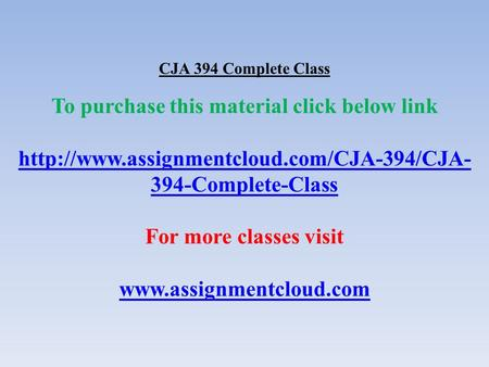 CJA 394 Complete Class To purchase this material click below link  394-Complete-Class For more classes visit.