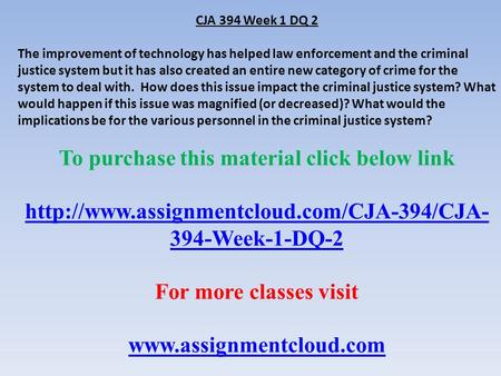 CJA 394 Week 1 DQ 2 The improvement of technology has helped law enforcement and the criminal justice system but it has also created an entire new category.