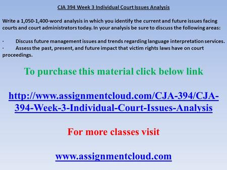 CJA 394 Week 3 Individual Court Issues Analysis Write a 1,050-1,400-word analysis in which you identify the current and future issues facing courts and.