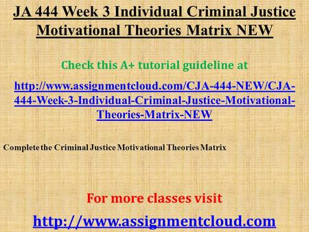 JA 444 Week 3 Individual Criminal Justice Motivational Theories Matrix NEW Check this A+ tutorial guideline at