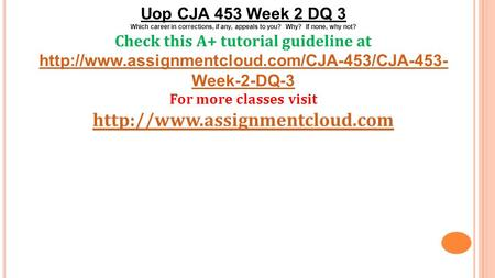 Uop CJA 453 Week 2 DQ 3 Which career in corrections, if any, appeals to you? Why? If none, why not? Check this A+ tutorial guideline at