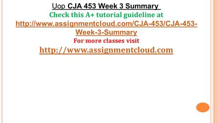 Uop CJA 453 Week 3 Summary Check this A+ tutorial guideline at  Week-3-Summary For more classes visit