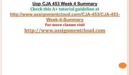 Uop CJA 453 Week 4 Summary Check this A+ tutorial guideline at  Week-4-Summary For more classes visit