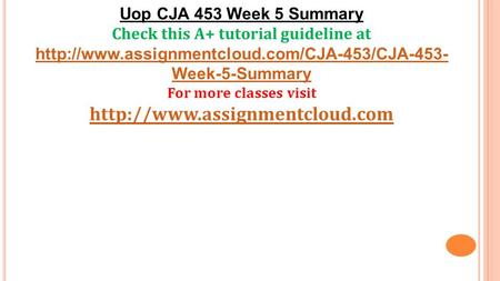 Uop CJA 453 Week 5 Summary Check this A+ tutorial guideline at  Week-5-Summary For more classes visit