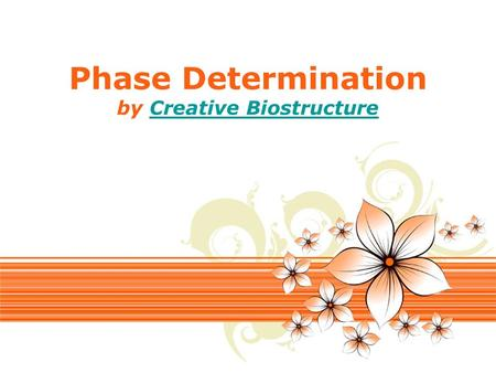 Page 1 Phase Determination by Creative BiostructureCreative Biostructure.