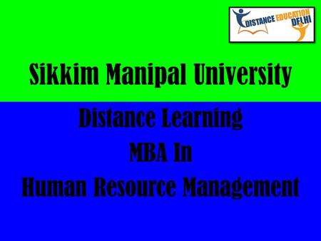 Sikkim Manipal University Distance Learning MBA In Human Resource Management.