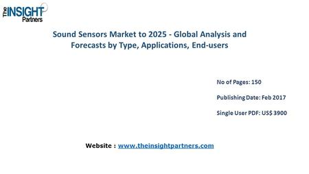 Sound Sensors Market to Global Analysis and Forecasts by Type, Applications, End-users No of Pages: 150 Publishing Date: Feb 2017 Single User PDF: