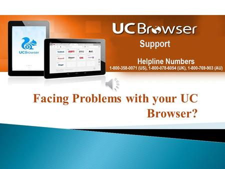 Facing Problems with your UC Browser?  For wide options of Customization & Themes.  Background Downloading that won't interrupt you.  Wi-Fi Sharing.