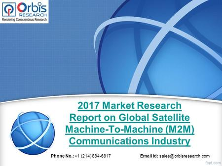 2017 Market Research Report on Global Satellite Machine-To-Machine (M2M) Communications Industry Phone No.: +1 (214) id: