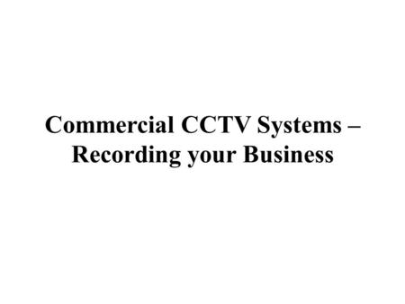 Commercial CCTV Systems – Recording your Business.