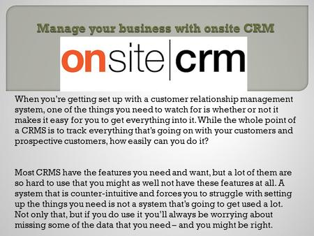 Manage your business with onsite CRM