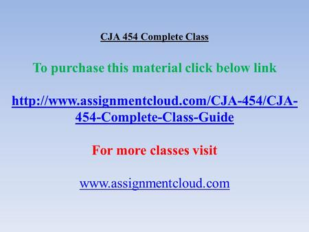 CJA 454 Complete Class To purchase this material click below link  454-Complete-Class-Guide For more classes.