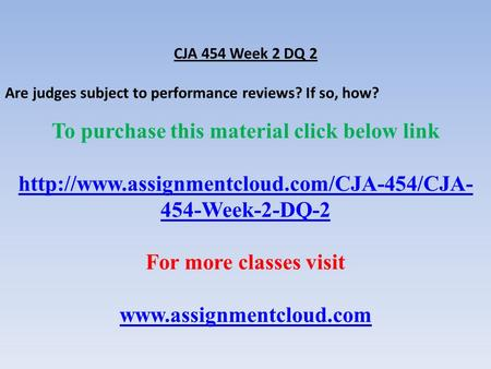 CJA 454 Week 2 DQ 2 Are judges subject to performance reviews? If so, how? To purchase this material click below link