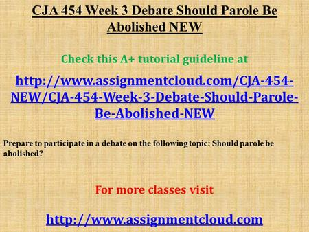 CJA 454 Week 3 Debate Should Parole Be Abolished NEW Check this A+ tutorial guideline at  NEW/CJA-454-Week-3-Debate-Should-Parole-